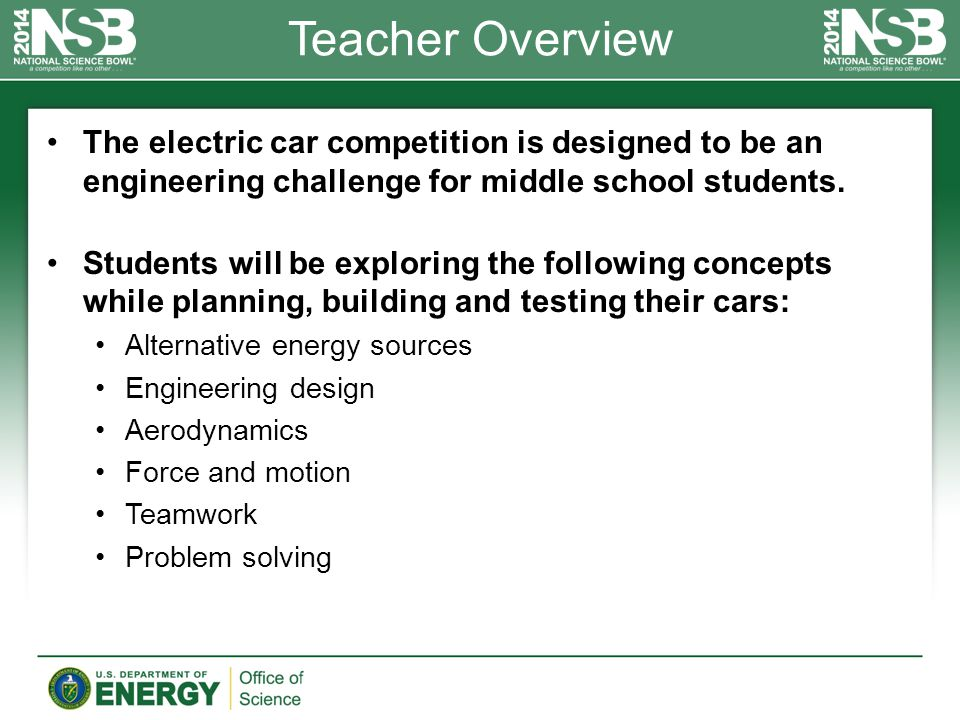 Teacher Overview The electric car competition is designed to be an engineering challenge for middle school students. Students will be exploring the fo