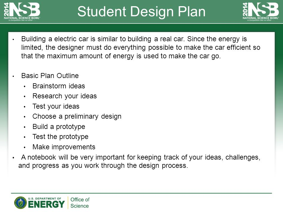 Student Design Plan Building a electric car is similar to building a real car. Since the energy is limited, the designer must do everything possible t