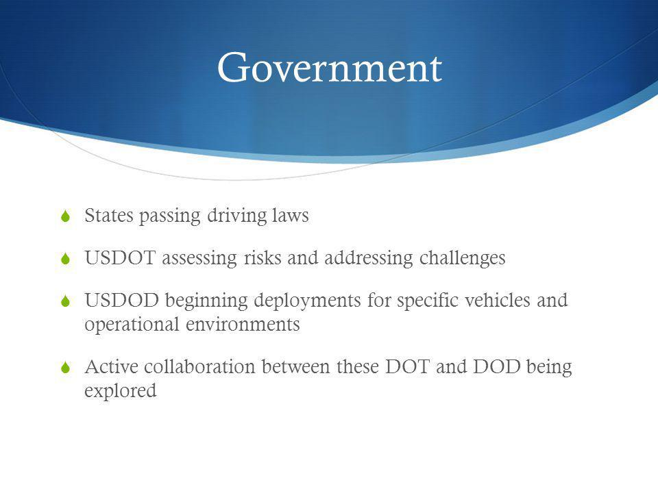 Government States passing driving laws USDOT assessing risks and addressing challenges USDOD beginning deployments for specific vehicles and operation