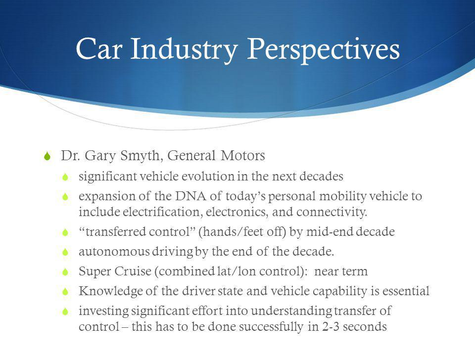 Car Industry Perspectives Dr. Gary Smyth, General Motors significant vehicle evolution in the next decades expansion of the DNA of todays personal mob
