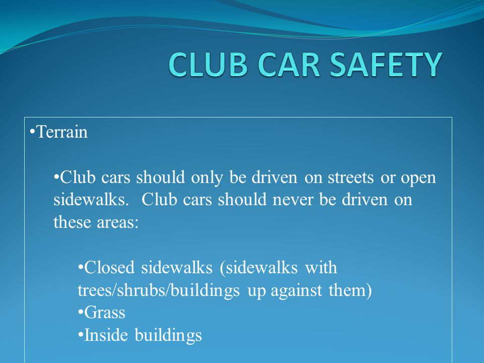 Club cars should only be driven on streets or open sidewalks.