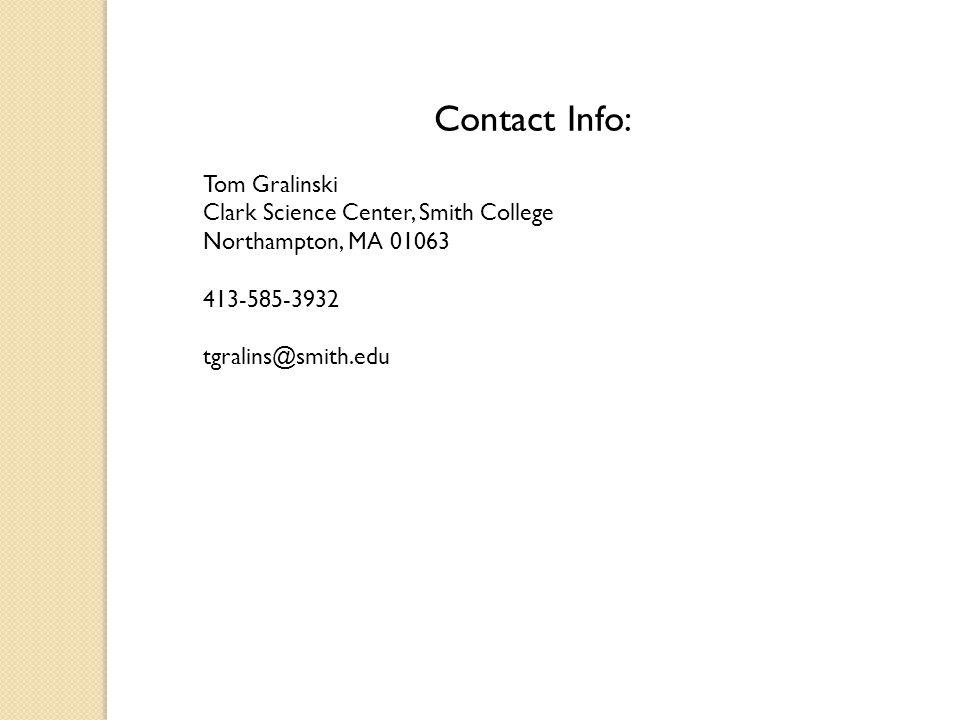 Contact Info: Tom Gralinski Clark Science Center, Smith College Northampton, MA 01063 413-585-3932 tgralins@smith.edu