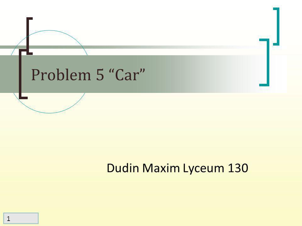 1 Dudin Maxim Lyceum 130 Problem 5 Car
