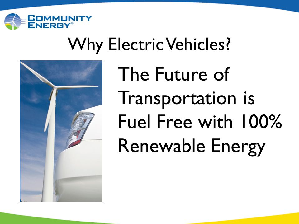 Why Electric Vehicles The Future of Transportation is Fuel Free with 100% Renewable Energy