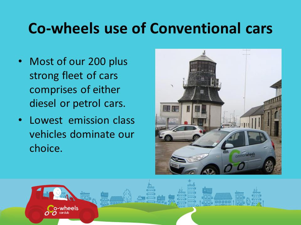 Co-wheels use of Conventional cars Most of our 200 plus strong fleet of cars comprises of either diesel or petrol cars.