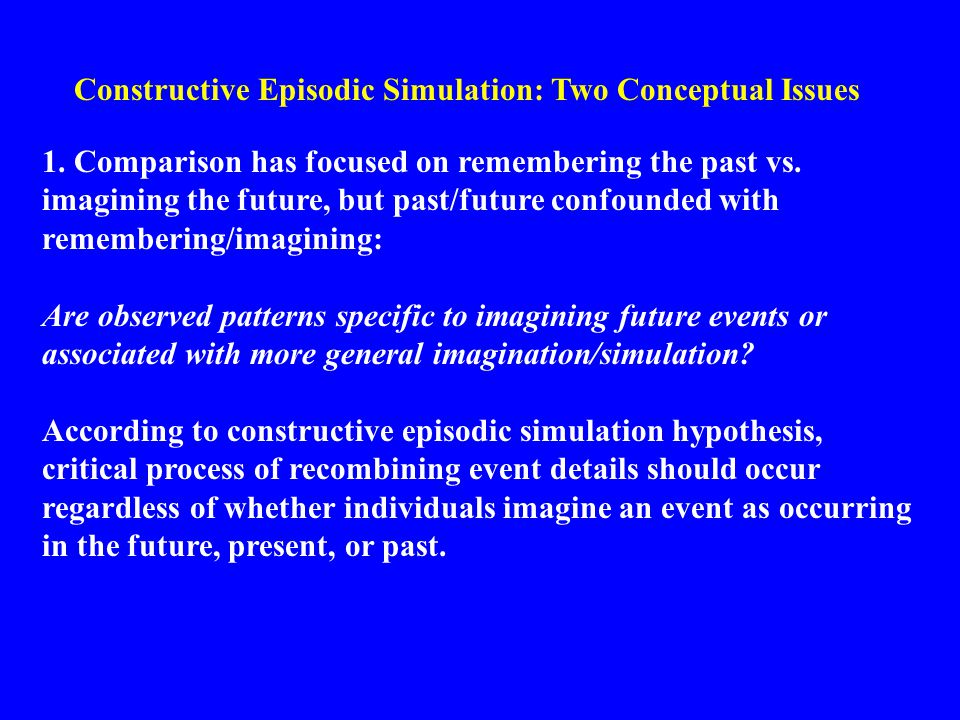Constructive Episodic Simulation: Two Conceptual Issues 1.