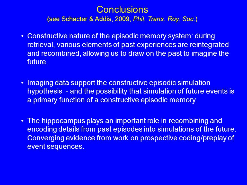 Constructive nature of the episodic memory system: during retrieval, various elements of past experiences are reintegrated and recombined, allowing us to draw on the past to imagine the future.