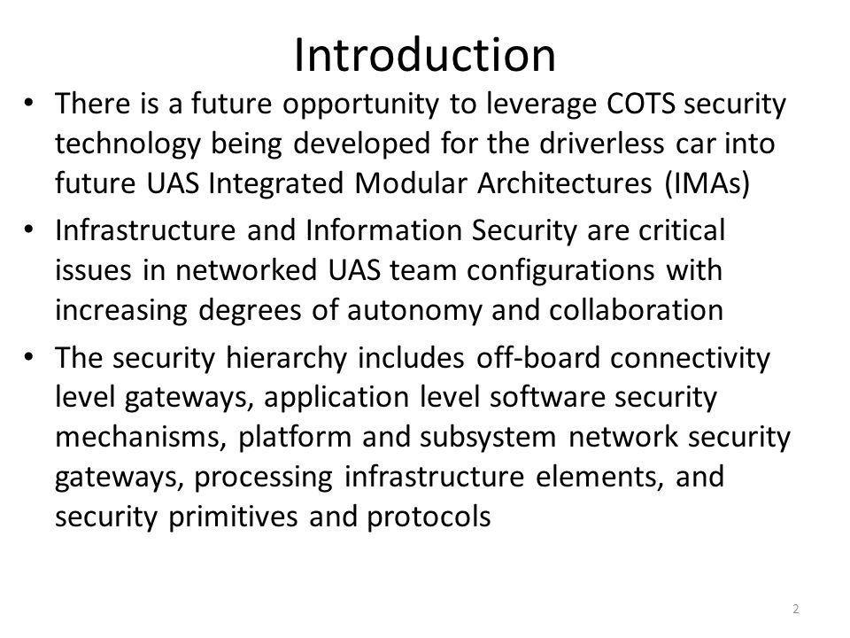 Introduction There is a future opportunity to leverage COTS security technology being developed for the driverless car into future UAS Integrated Modu