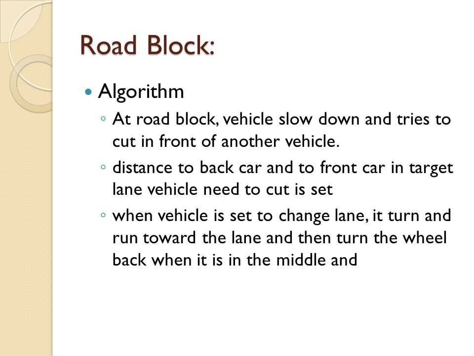 Road Block: Algorithm At road block, vehicle slow down and tries to cut in front of another vehicle. distance to back car and to front car in target l