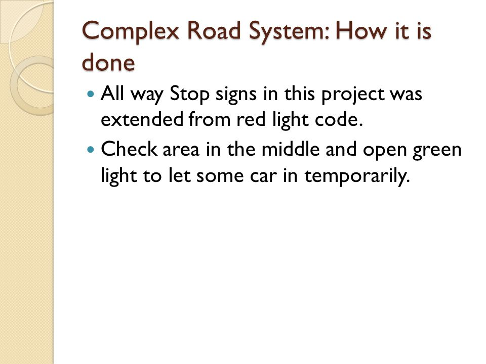 Complex Road System: How it is done All way Stop signs in this project was extended from red light code. Check area in the middle and open green light