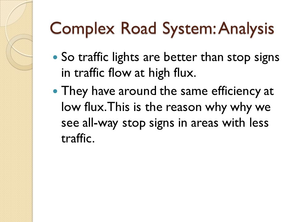 Complex Road System: Analysis So traffic lights are better than stop signs in traffic flow at high flux. They have around the same efficiency at low f