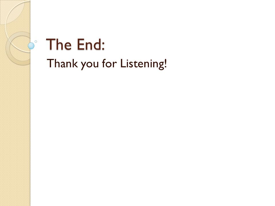 The End: Thank you for Listening!