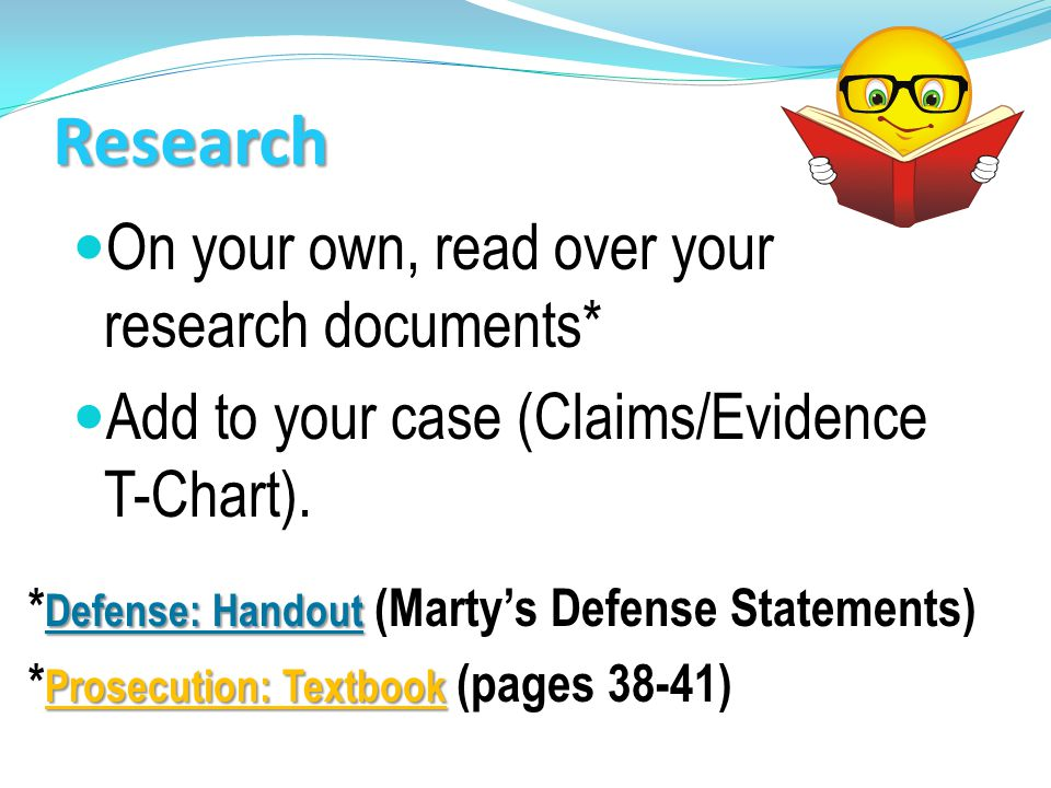 Research On your own, read over your research documents* Add to your case (Claims/Evidence T-Chart).