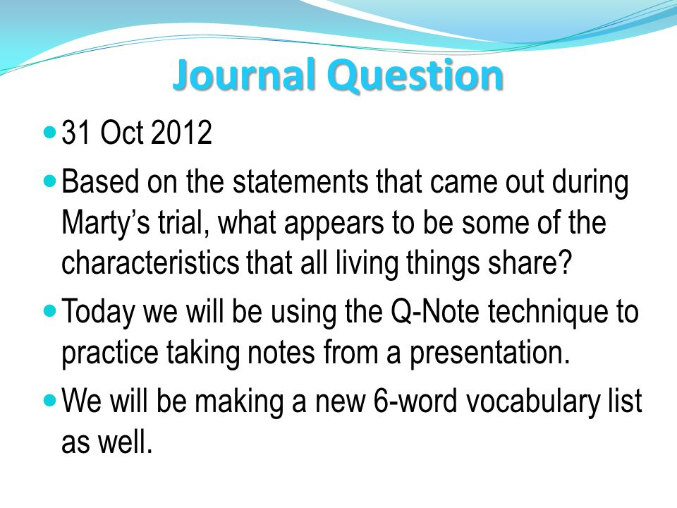 Journal Question 31 Oct 2012 Based on the statements that came out during Martys trial, what appears to be some of the characteristics that all living things share.