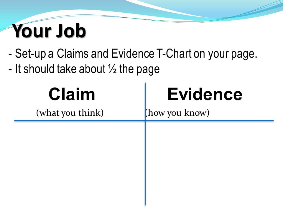 - Set-up a Claims and Evidence T-Chart on your page.
