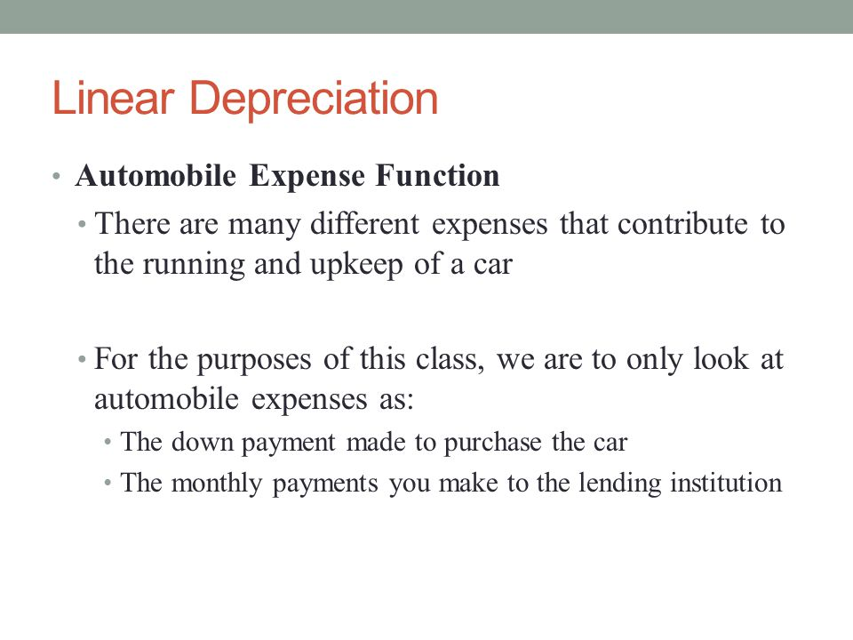 Linear Depreciation Automobile Expense Function There are many different expenses that contribute to the running and upkeep of a car For the purposes