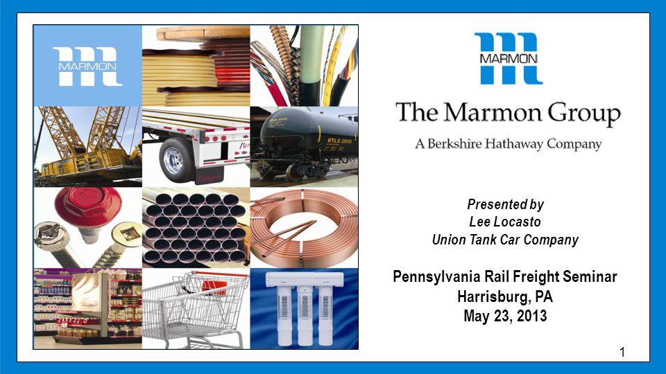 Presented by Lee Locasto Union Tank Car Company Pennsylvania Rail Freight Seminar Harrisburg, PA May 23, 2013 1