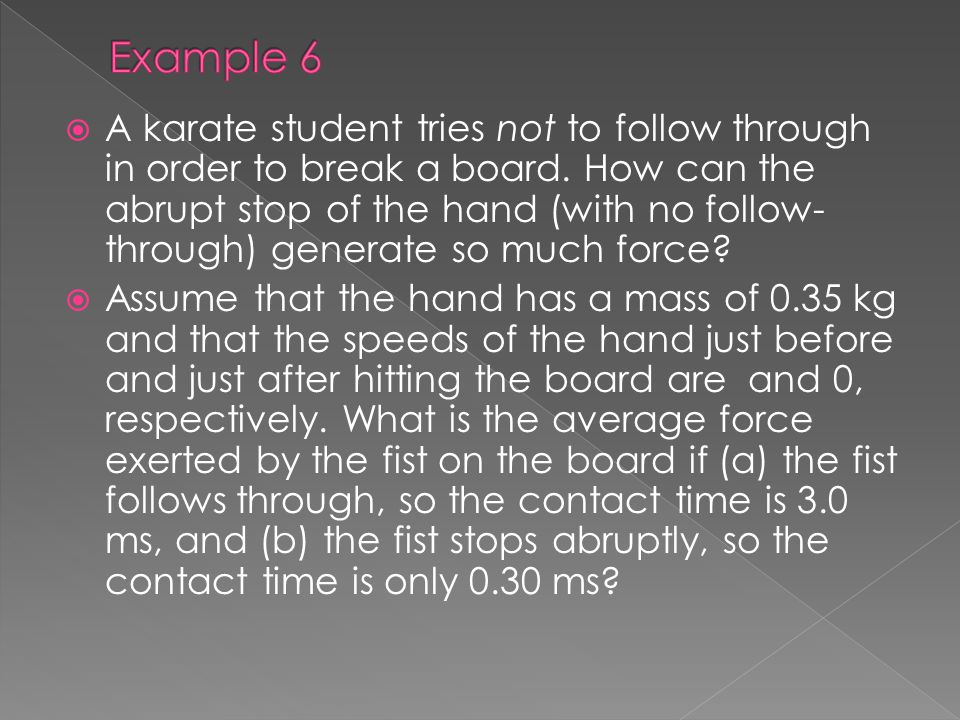 A karate student tries not to follow through in order to break a board. How can the abrupt stop of the hand (with no follow- through) generate so much
