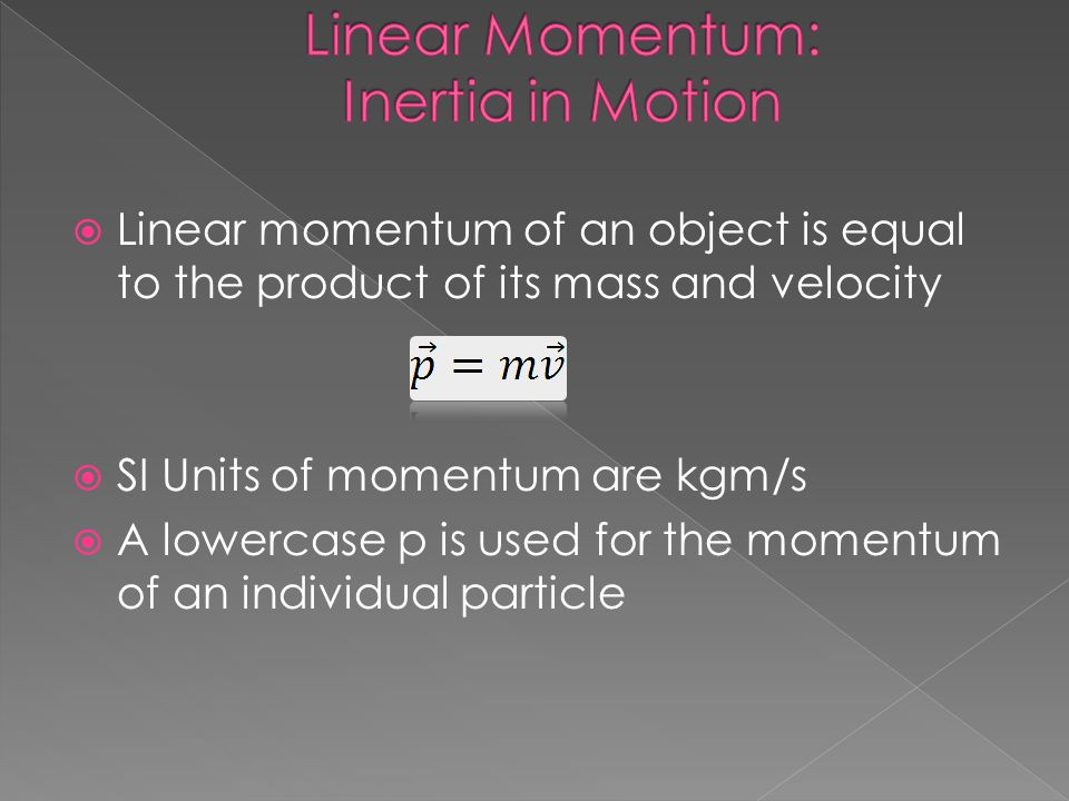 The total linear momentum of a system is the vector sum of the momenta of the individual particles The total linear momentum of a system, expressed by an uppercase, is used for the total momentum of the individual particles of the system