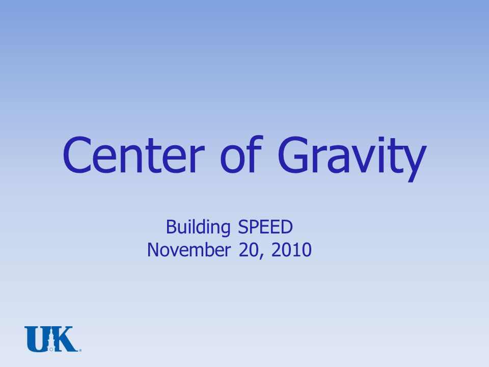 20-Nov-2010 Center of Gravity Early introduction is Center of Gravity is the point where the object/figure balances Geometry – center of mass of a triangle is For a polygonal figure the center of mass is the barycenter (under some definitions) Building SPEED2
