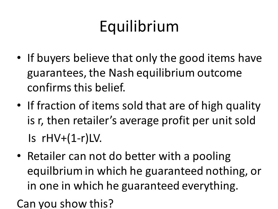 Equilibrium If buyers believe that only the good items have guarantees, the Nash equilibrium outcome confirms this belief.