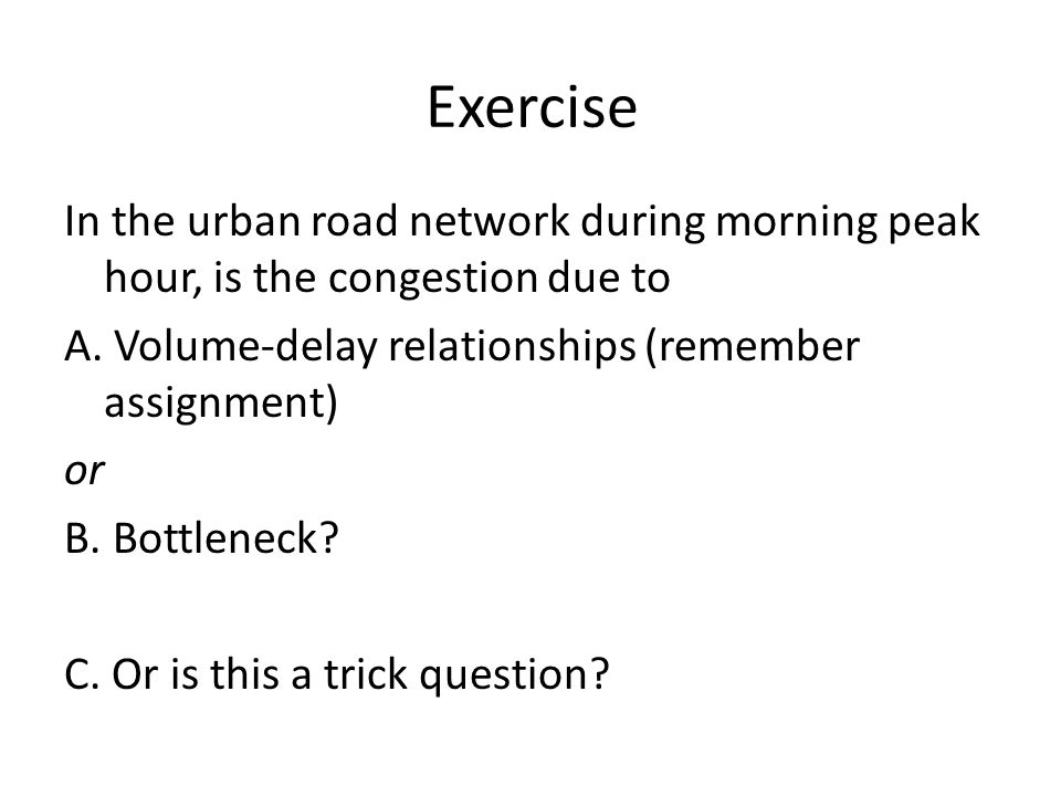 Exercise In the urban road network during morning peak hour, is the congestion due to A.