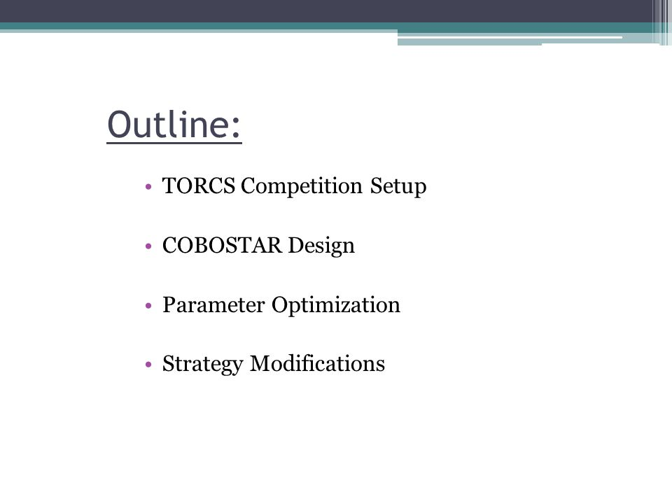 Outline: TORCS Competition Setup COBOSTAR Design Parameter Optimization Strategy Modifications