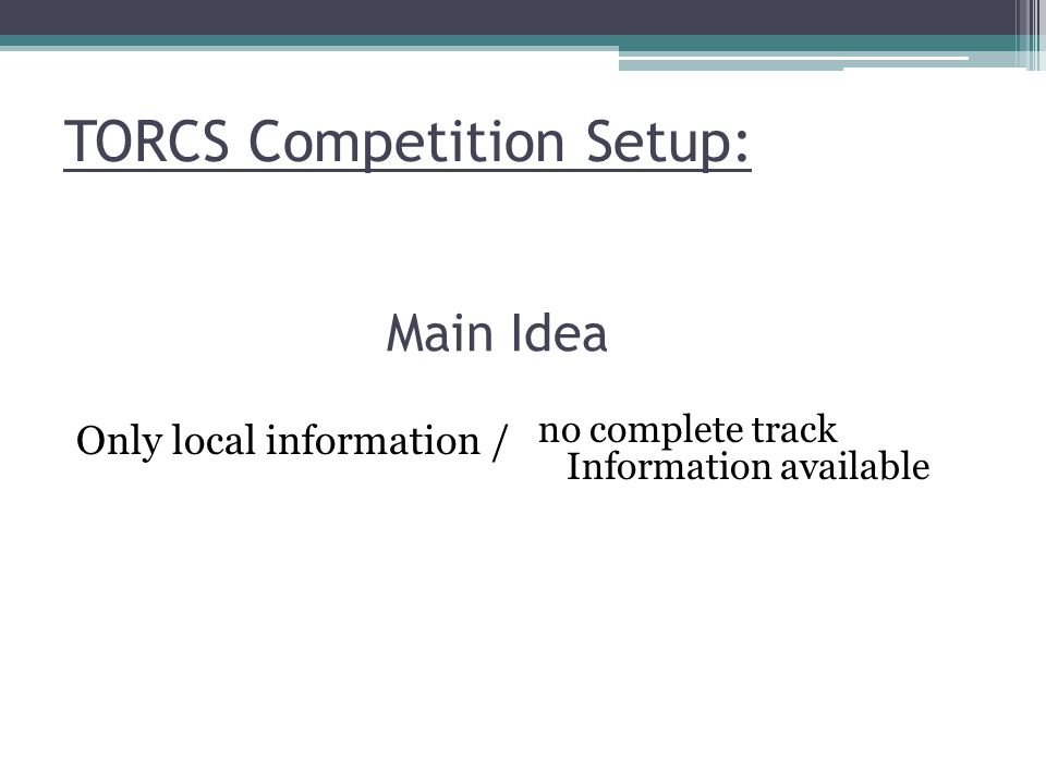 TORCS Competition Setup: Only local information / Main Idea no complete track Information available