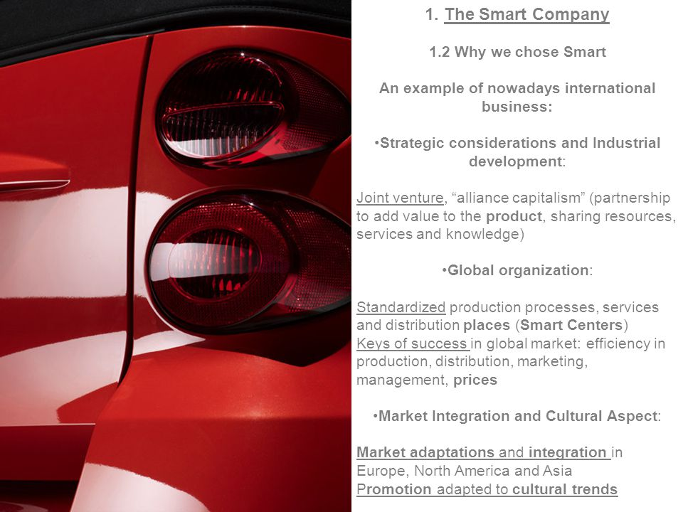1. The Smart Company 1.2 Why we chose Smart An example of nowadays international business: Strategic considerations and Industrial development: Joint
