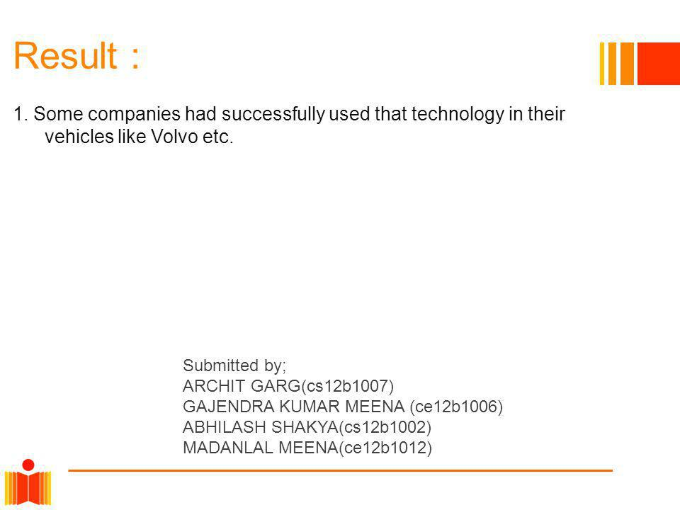 Result : 1. Some companies had successfully used that technology in their vehicles like Volvo etc.