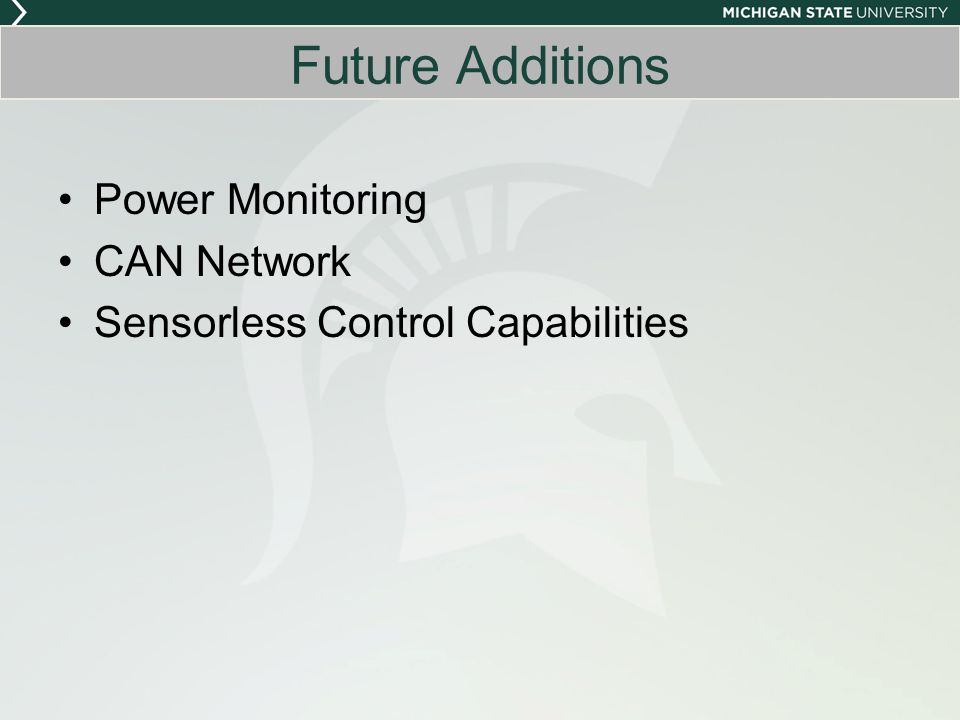 Future Additions Power Monitoring CAN Network Sensorless Control Capabilities