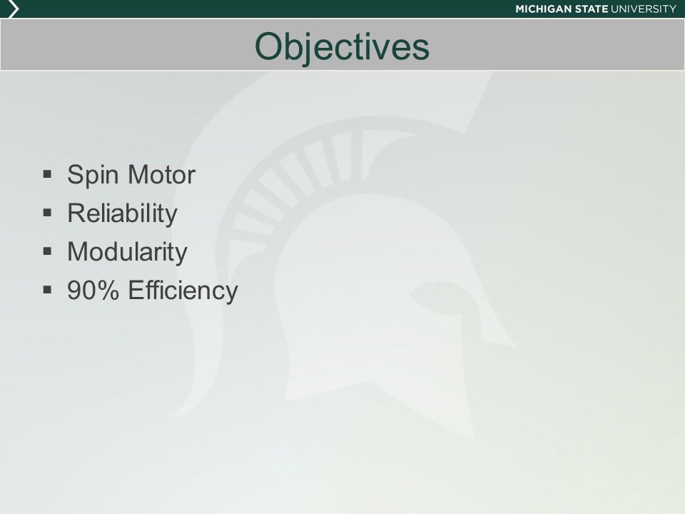 Objectives Spin Motor Reliability Modularity 90% Efficiency