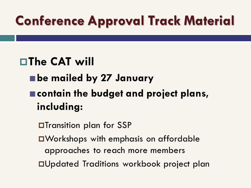 Conference Approval Track Material The CAT will be mailed by 27 January contain the budget and project plans, including: Transition plan for SSP Works