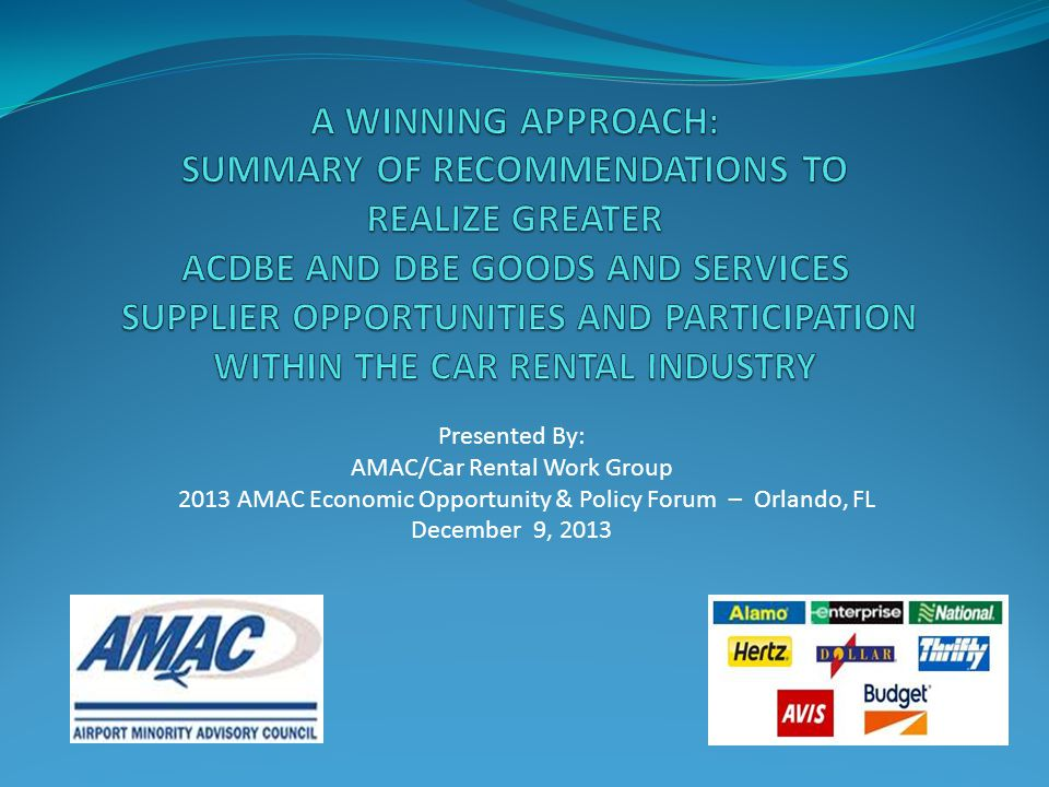 Presented By: AMAC/Car Rental Work Group 2013 AMAC Economic Opportunity & Policy Forum – Orlando, FL December 9, 2013