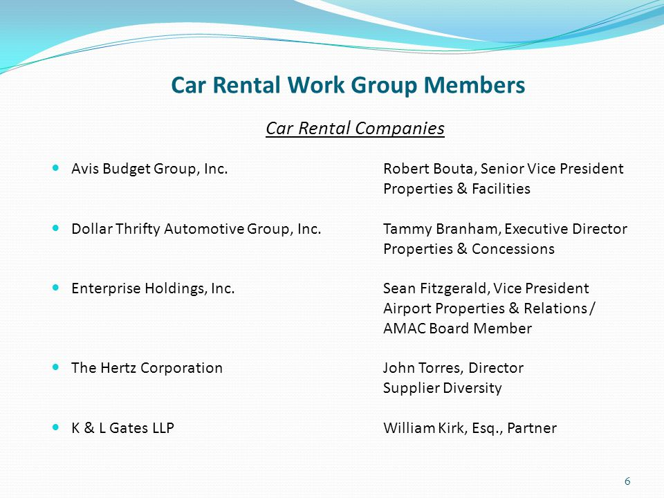 Car Rental Work Group Members Car Rental Companies Avis Budget Group, Inc.Robert Bouta, Senior Vice President Properties & Facilities Dollar Thrifty A