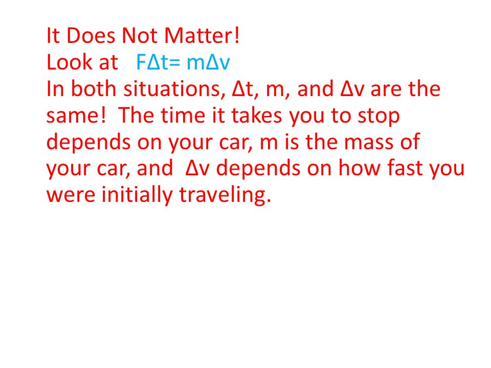 Car Crash Would you rather be in a head on collision with an identical car, traveling at the same speed as you, or a brick wall? Assume in both situat