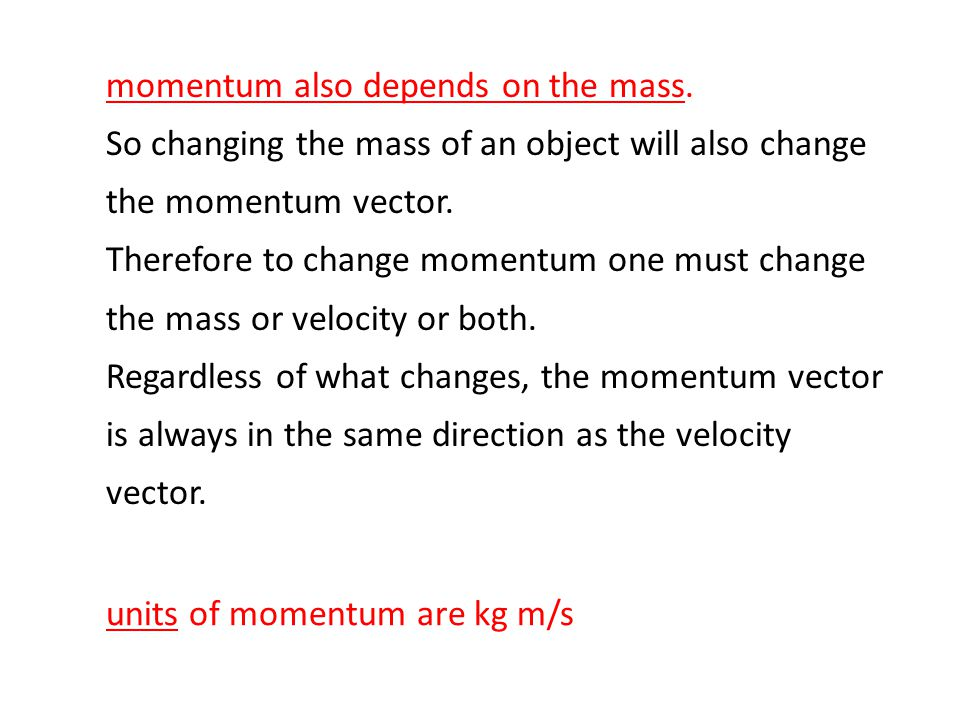 The linear momentum of a particle of mass m and velocity v is defined as The linear momentum is a vector quantity. Its direction is along v. The compo