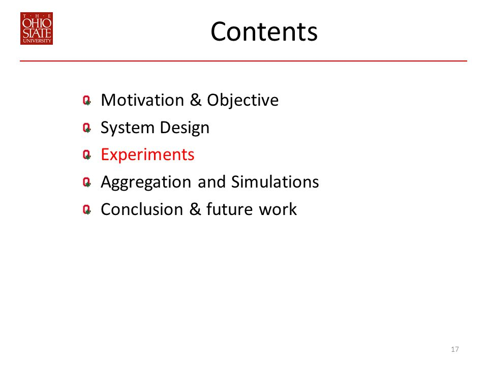 Contents Motivation & Objective System Design Experiments Aggregation and Simulations Conclusion & future work 17