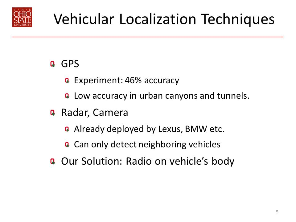 Vehicular Localization Techniques GPS Experiment: 46% accuracy Low accuracy in urban canyons and tunnels.