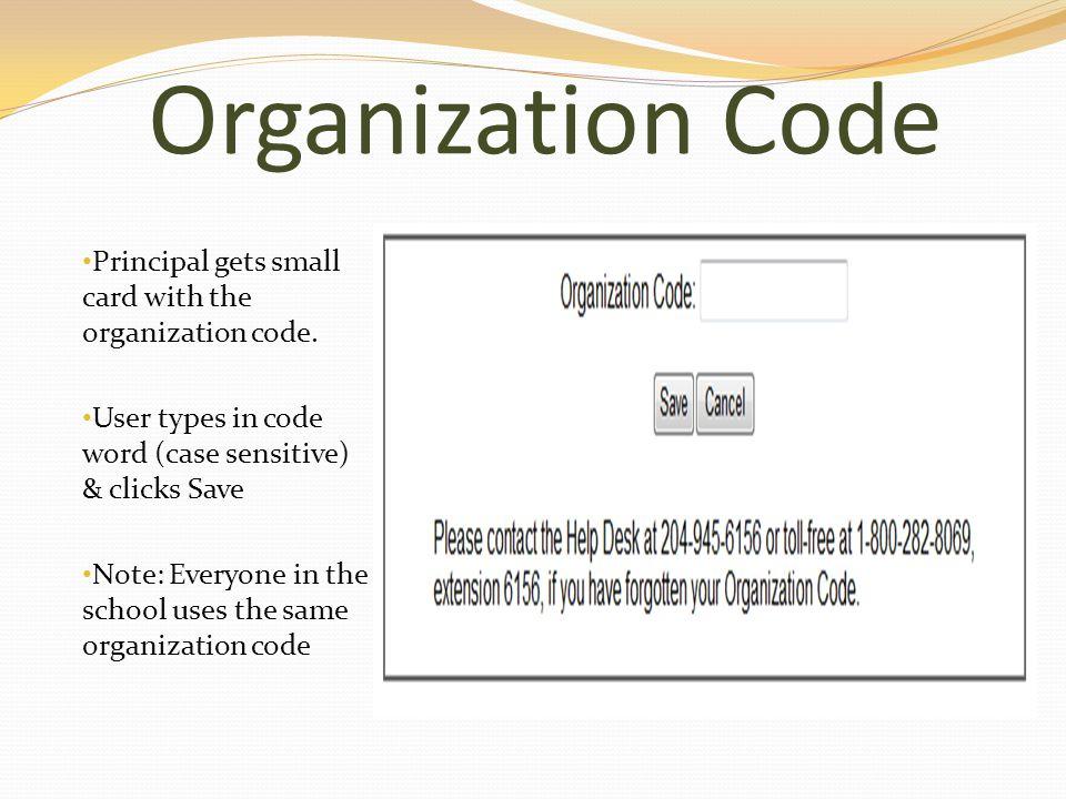 Organization Code Principal gets small card with the organization code. User types in code word (case sensitive) & clicks Save Note: Everyone in the s
