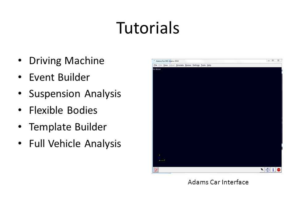 Tutorials Driving Machine Event Builder Suspension Analysis Flexible Bodies Template Builder Full Vehicle Analysis Adams Car Interface