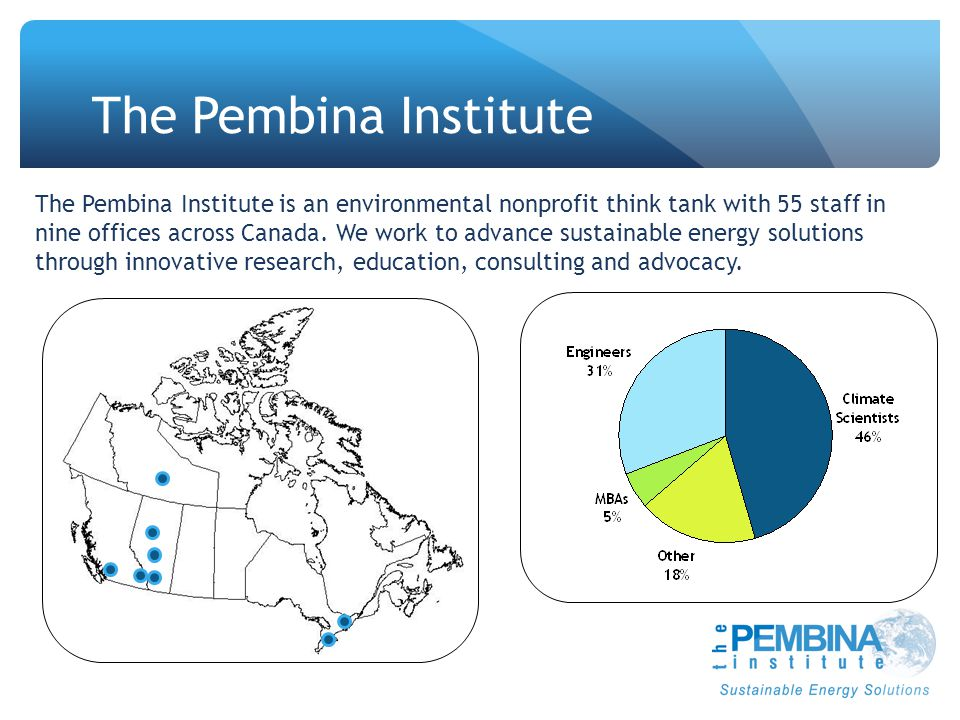 The Pembina Institute The Pembina Institute is an environmental nonprofit think tank with 55 staff in nine offices across Canada. We work to advance s