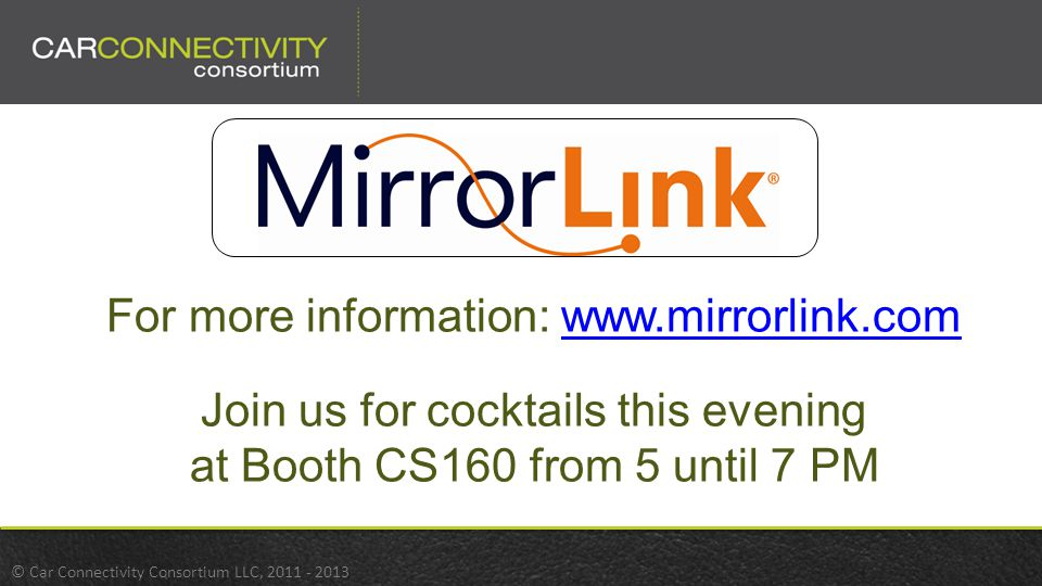 © Car Connectivity Consortium LLC, For more information:   Join us for cocktails this evening at Booth CS160 from 5 until 7 PM