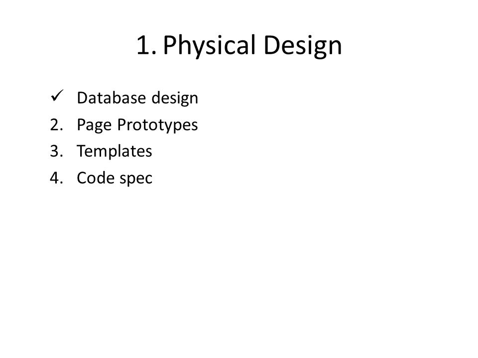 1.Physical Design Database design 2.Page Prototypes 3.Templates 4.Code spec