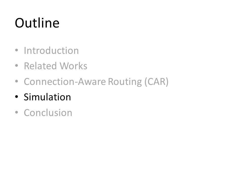 Outline Introduction Related Works Connection-Aware Routing (CAR) Simulation Conclusion