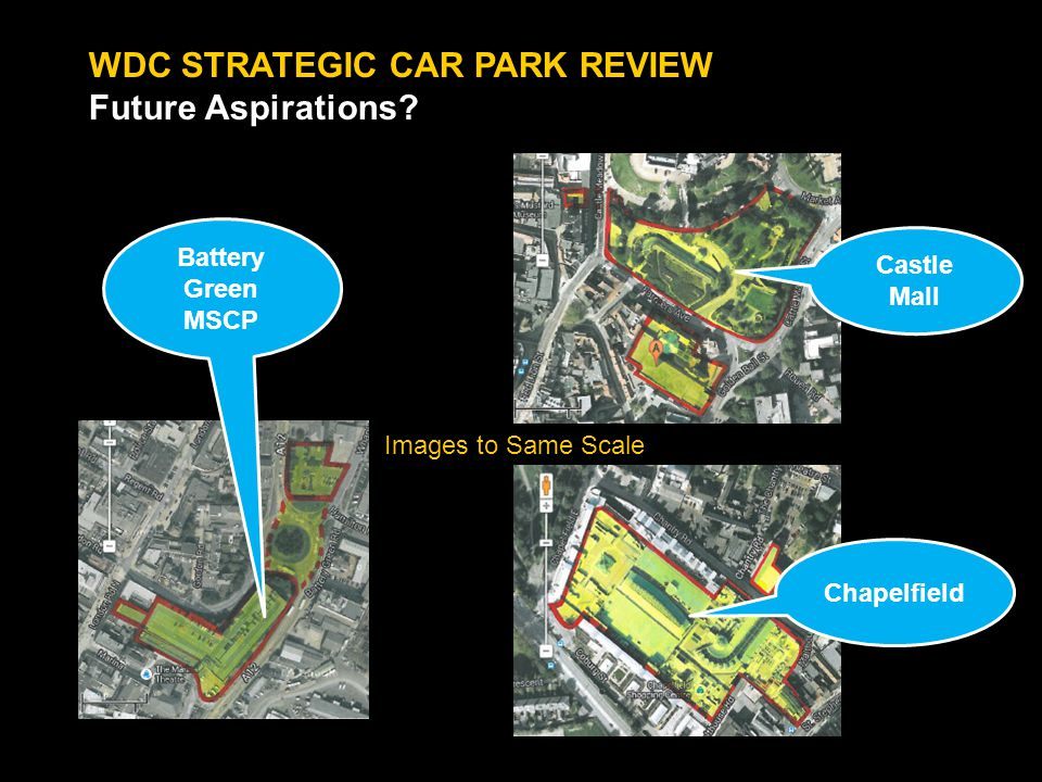WDC STRATEGIC CAR PARK REVIEW Future Aspirations? Castle Mall Chapelfield Battery Green MSCP Images to Same Scale