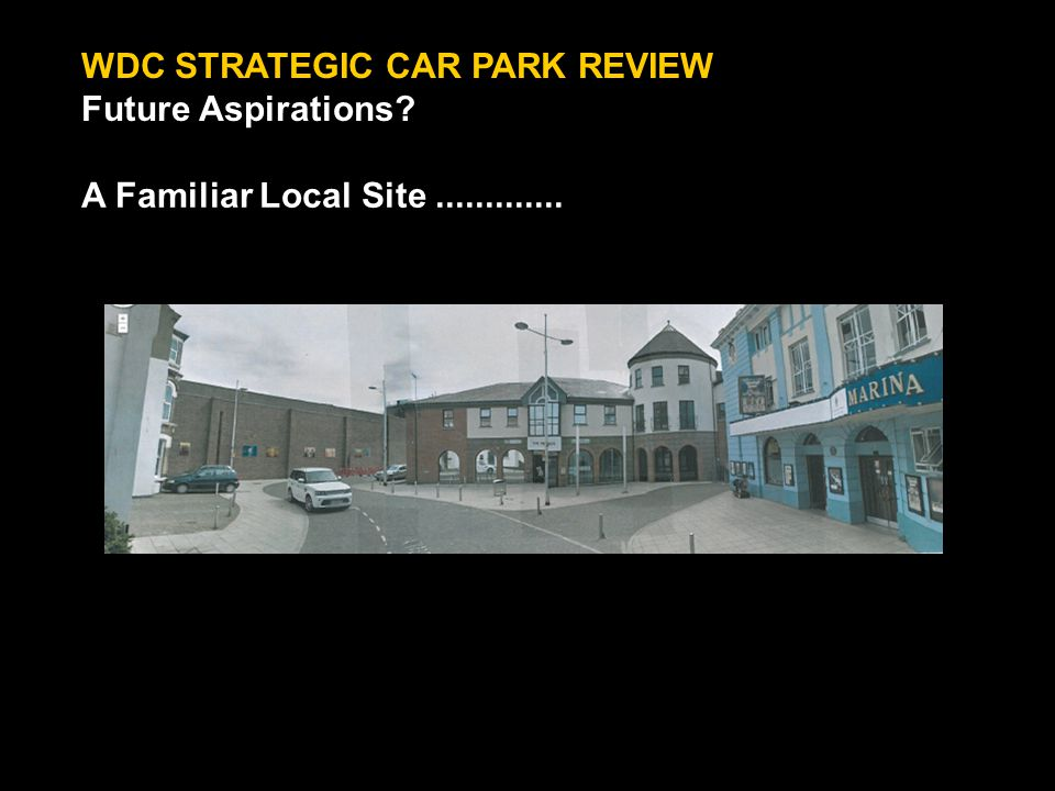WDC STRATEGIC CAR PARK REVIEW Future Aspirations A Familiar Local Site.............