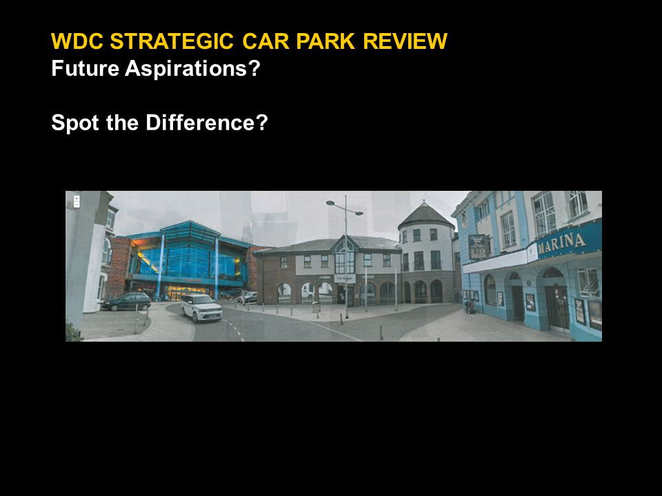 WDC STRATEGIC CAR PARK REVIEW Future Aspirations Spot the Difference