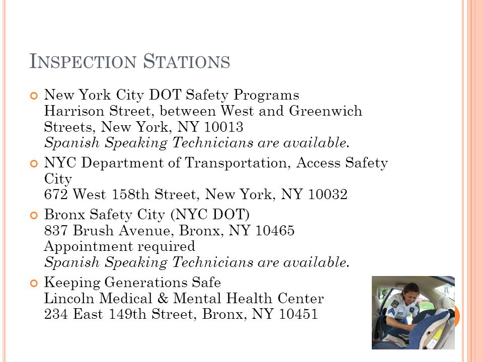 I NSPECTION S TATIONS New York City DOT Safety Programs Harrison Street, between West and Greenwich Streets, New York, NY 10013 Spanish Speaking Technicians are available.