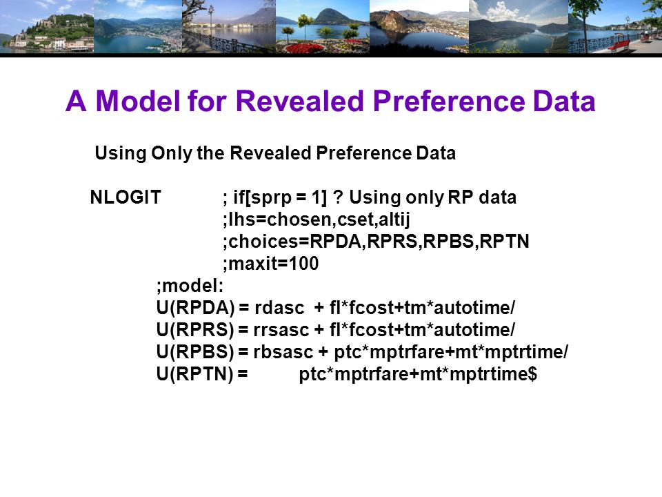 A Model for Revealed Preference Data Using Only the Revealed Preference Data NLOGIT ; if[sprp = 1] .